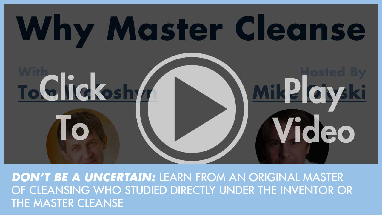 Why Master Cleanse: With Published Cleanse Coach Tom Woloshyn